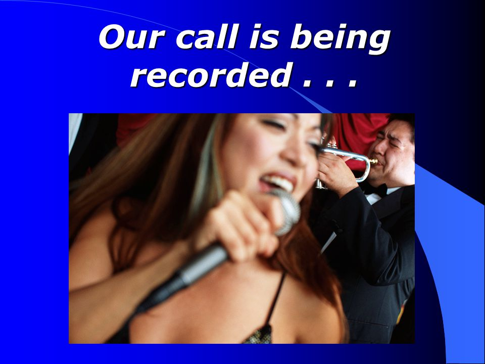 Our call is being recorded...