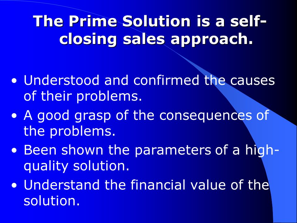 The Prime Solution is a self- closing sales approach.