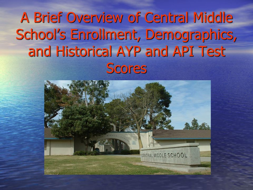 A Brief Overview of Central Middle School's Enrollment, Demographics, and Historical AYP and API Test Scores
