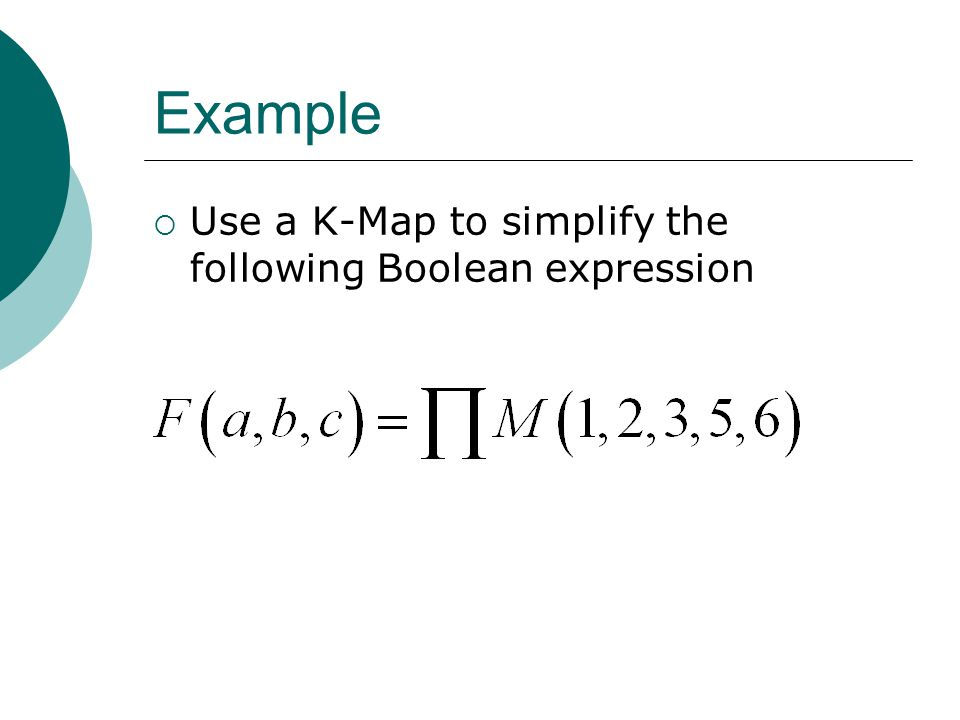 Example  Use a K-Map to simplify the following Boolean expression