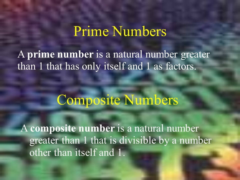 Prime Numbers A prime number is a natural number greater than 1 that has only itself and 1 as factors. A composite number is a natural number greater