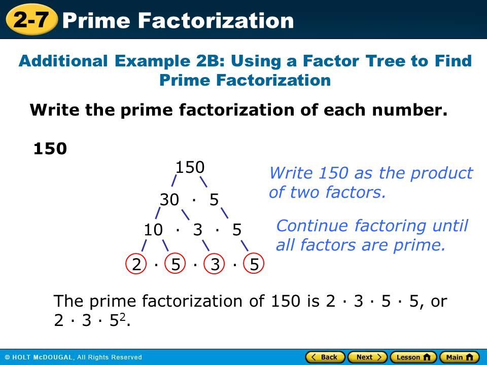 2-7 Prime Factorization Write the prime factorization of each number. Additional Example 2B: Using a Factor Tree to Find Prime Factorization 150 30 ·