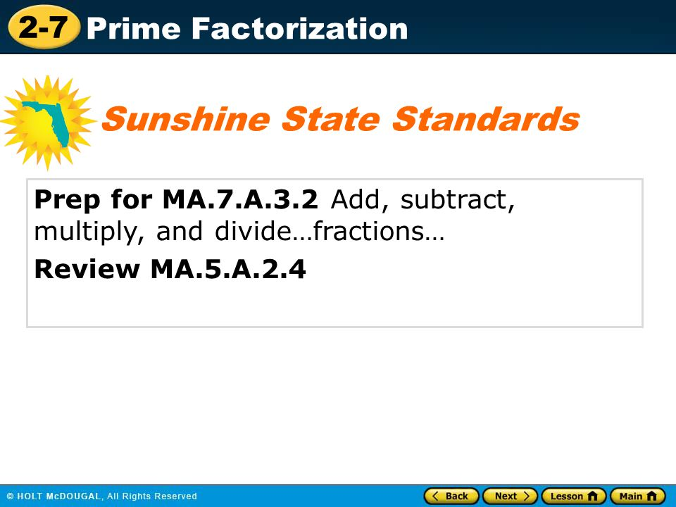 2-7 Prime Factorization Prep for MA.7.A.3.2 Add, subtract, multiply, and divide…fractions… Review MA.5.A.2.4 Sunshine State Standards