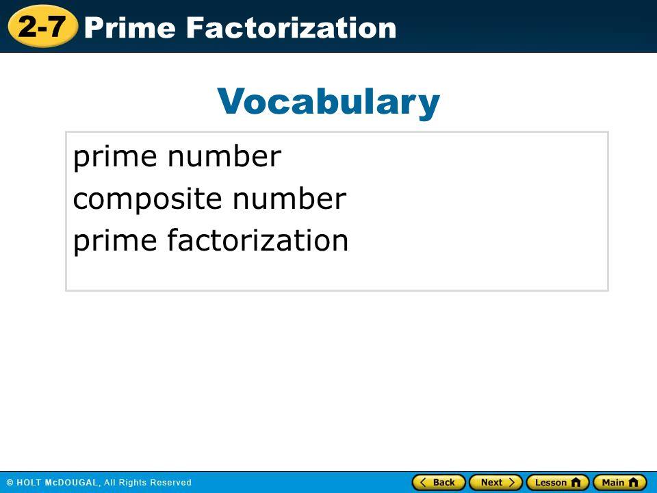 2-7 Prime Factorization Vocabulary prime number composite number prime factorization