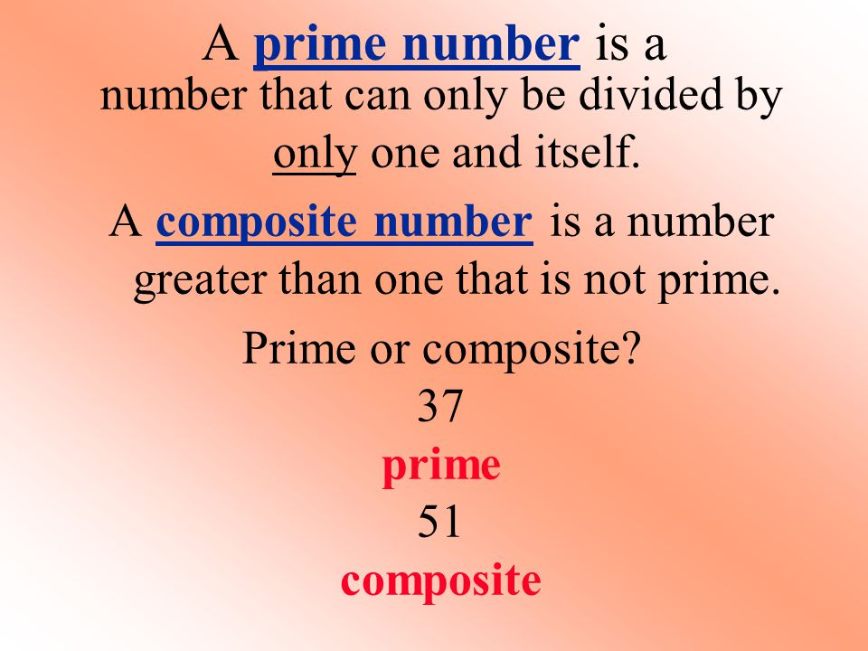 A prime number is a number that can only be divided by only one and itself.