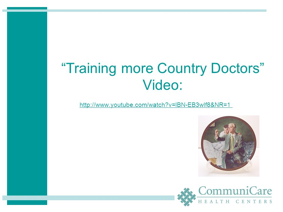 Training more Country Doctors Video: http://www.youtube.com/watch?v=lBN-EB3wlf8&NR=1 http://www.youtube.com/watch?v=lBN-EB3wlf8&NR=1