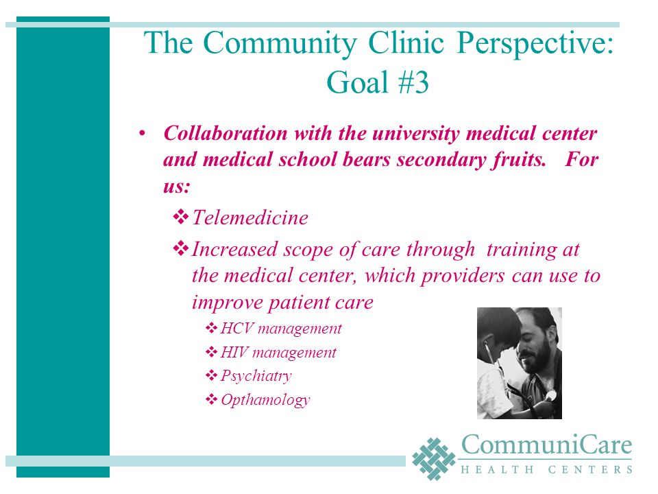 The Community Clinic Perspective: Goal #3 Collaboration with the university medical center and medical school bears secondary fruits.