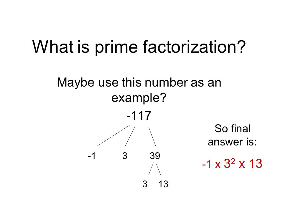 What is prime factorization. Maybe use this number as an example.