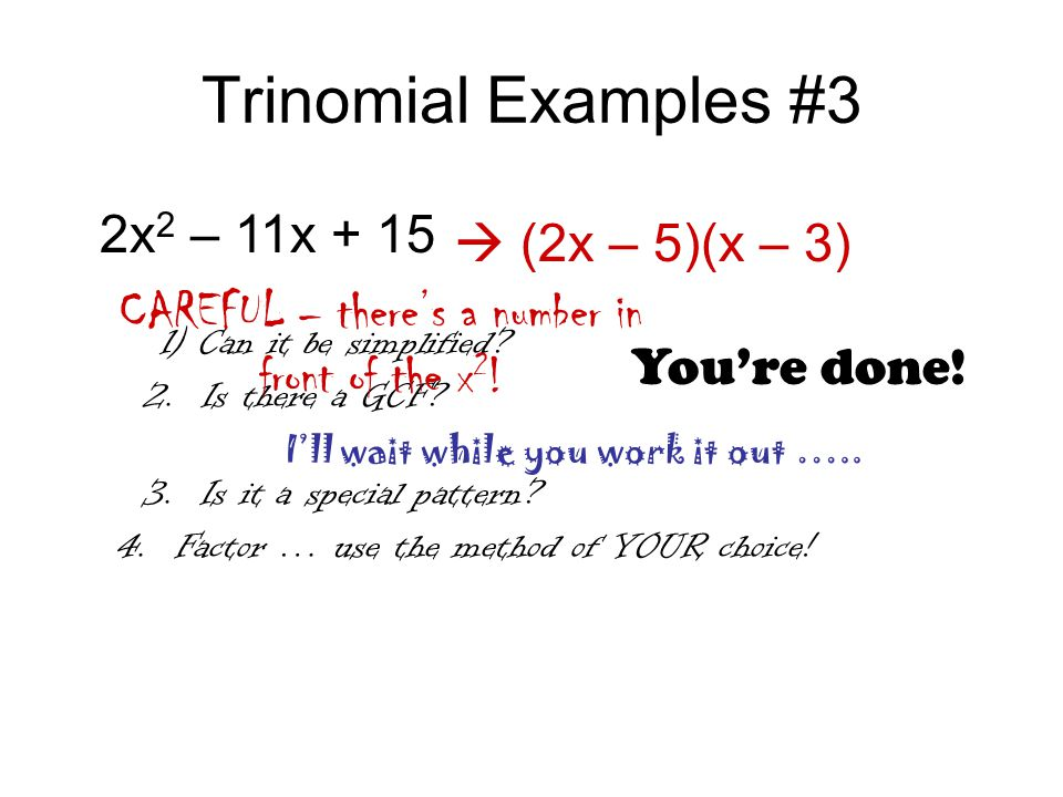 Trinomial Examples #3 2x 2 – 11x + 15  (2x – 5)(x – 3) 1) Can it be simplified.