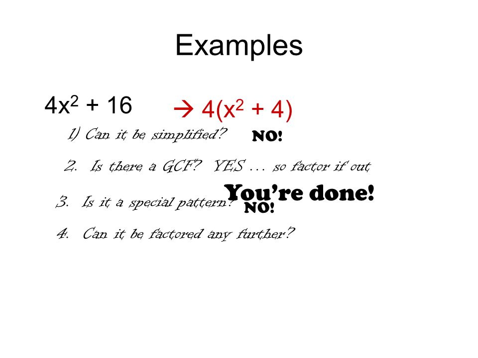 Another Example 4x 2 – 16  4(x 2 – 4) 1) Can it be simplified.