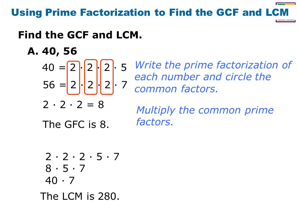 Find the GCF and LCM.Using Prime Factorization to Find the GCF and LCM A.