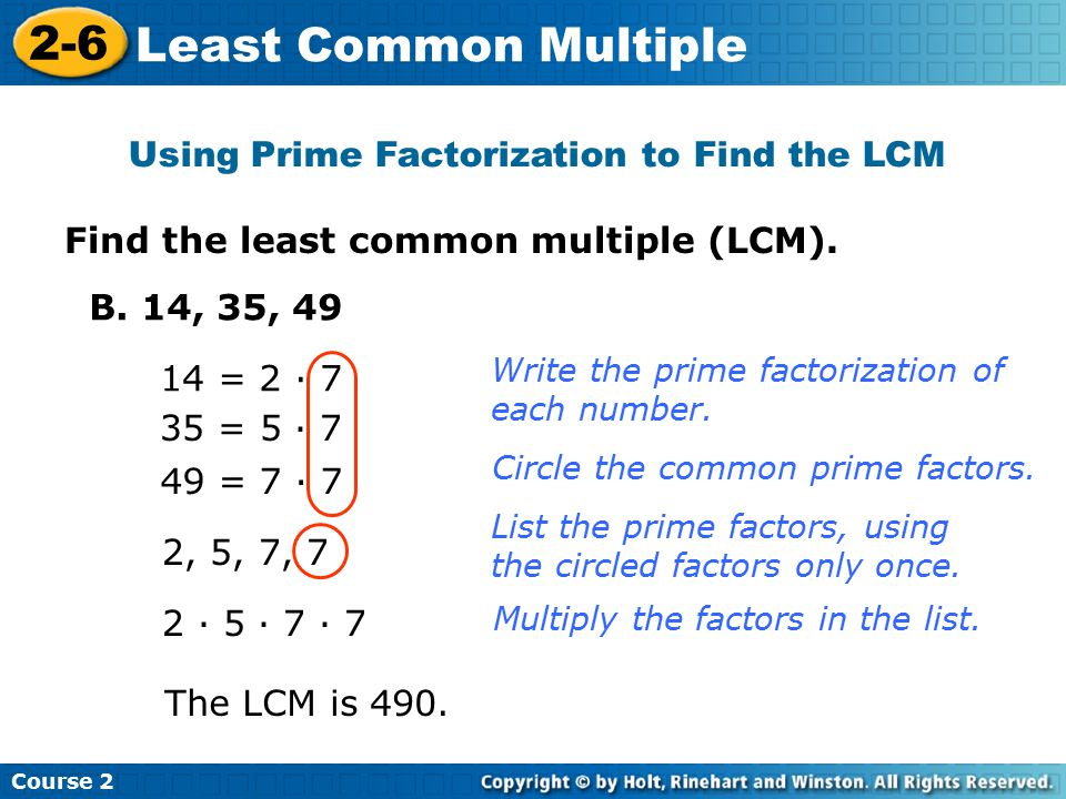 Using Prime Factorization to Find the LCM Course 2 2-6 Least Common Multiple Find the least common multiple (LCM).