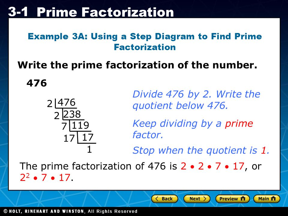 Holt CA Course 1 3-1 Prime Factorization Write the prime factorization of the number. Example 3A: Using a Step Diagram to Find Prime Factorization 476