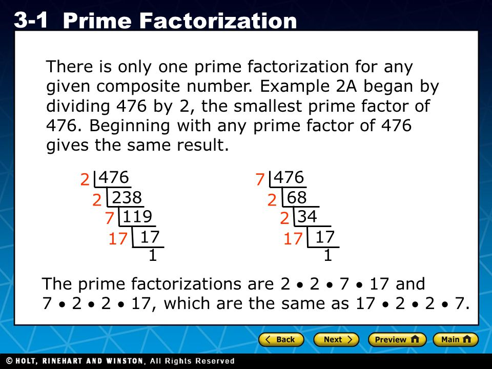 Holt CA Course 1 3-1 Prime Factorization There is only one prime factorization for any given composite number. Example 2A began by dividing 476 by 2,