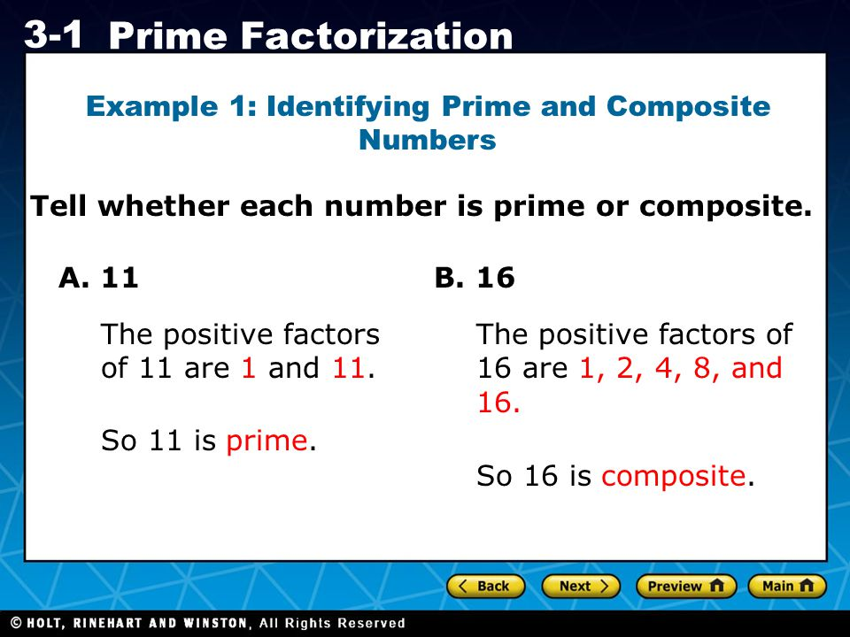 Holt CA Course 1 3-1 Prime Factorization Tell whether each number is prime or composite. Example 1: Identifying Prime and Composite Numbers A. 11 So 1