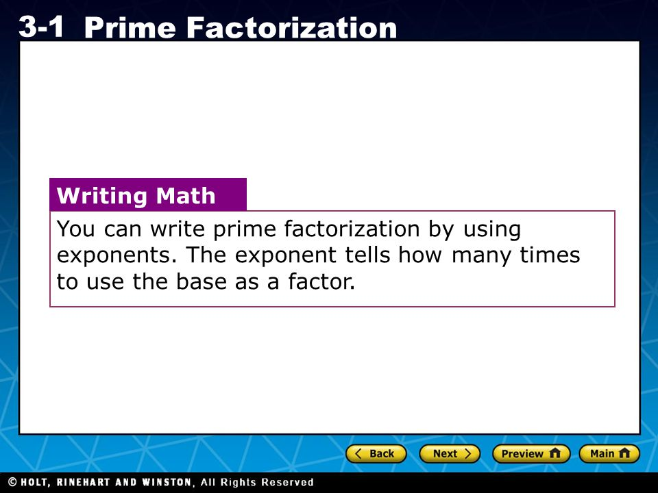 Holt CA Course 1 3-1 Prime Factorization There is only one prime factorization for any given composite number.