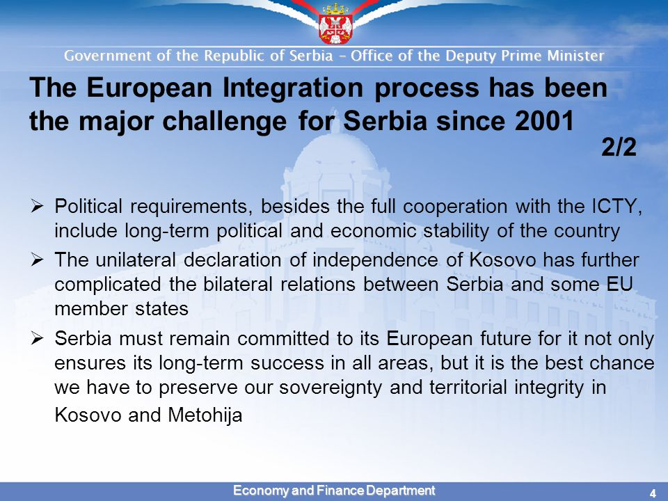Government of the Republic of Serbia – Office of the Deputy Prime Minister 4 Economy and Finance Department The European Integration process has been