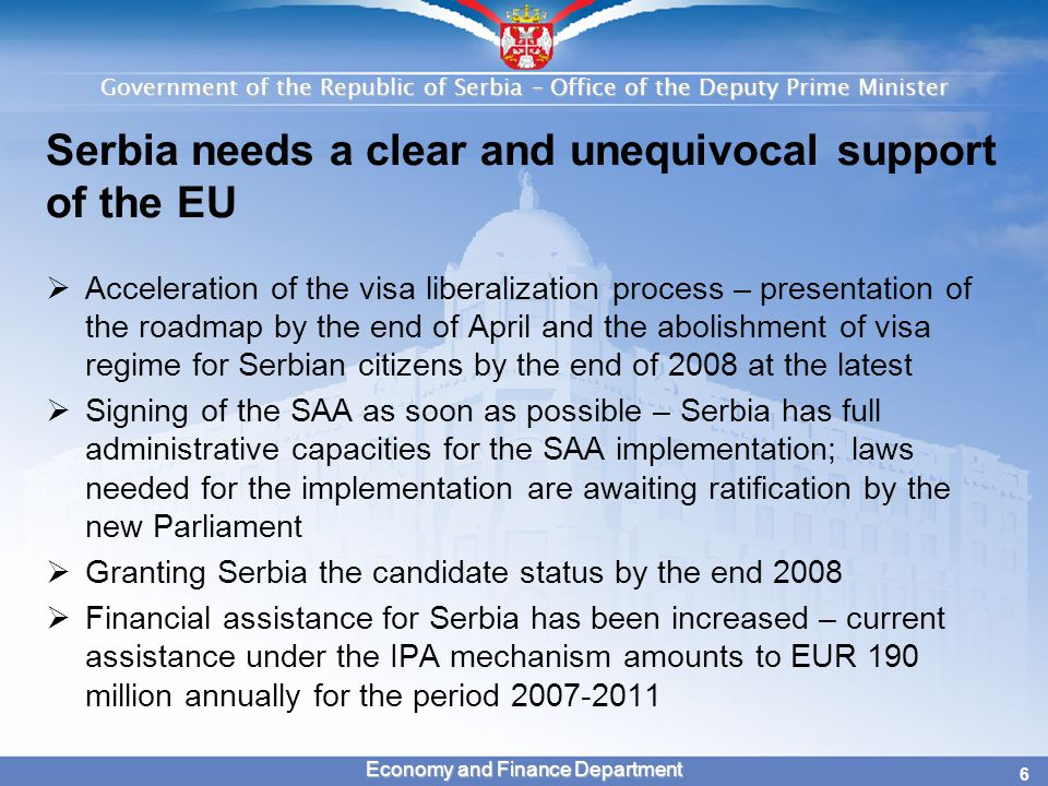 Government of the Republic of Serbia – Office of the Deputy Prime Minister 6 Economy and Finance Department Serbia needs a clear and unequivocal suppo