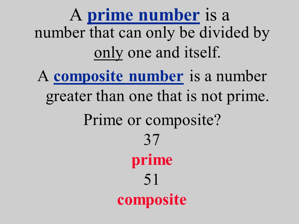 A prime number is a number that can only be divided by only one and itself. A composite number is a number greater than one that is not prime. Prime o