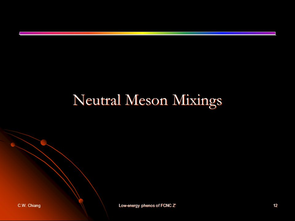 C.W. ChiangLow-energy phenos of FCNC Z 12 Neutral Meson Mixings