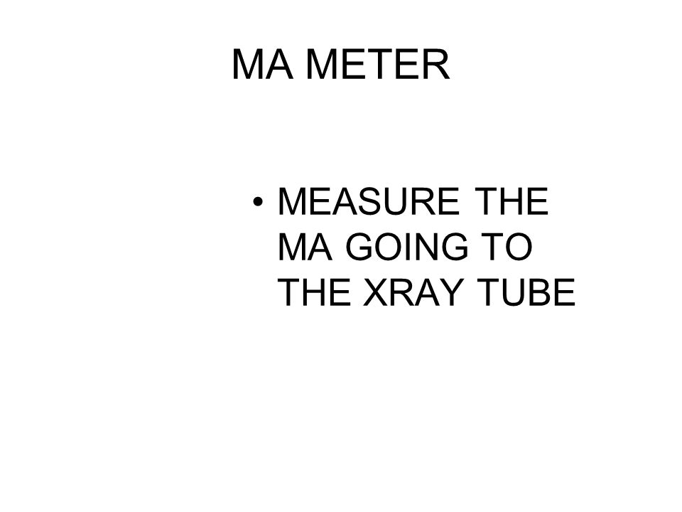 MA METER MEASURE THE MA GOING TO THE XRAY TUBE