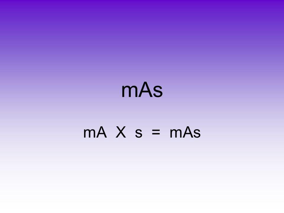 mAs mA X s = mAs