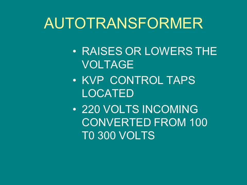 AUTOTRANSFORMER RAISES OR LOWERS THE VOLTAGE KVP CONTROL TAPS LOCATED 220 VOLTS INCOMING CONVERTED FROM 100 T0 300 VOLTS