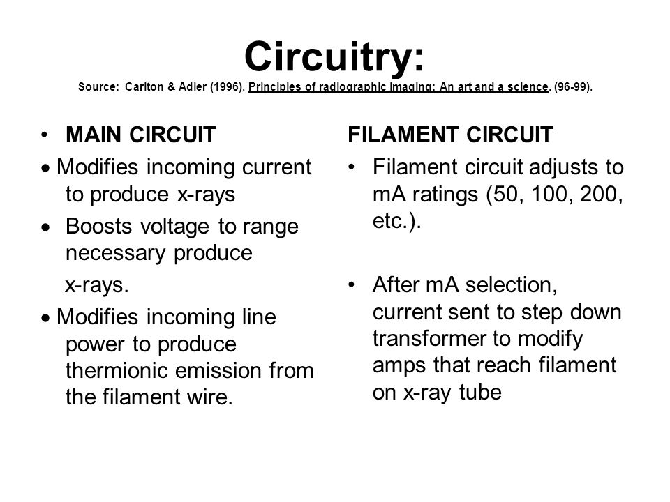 Circuitry: Source: Carlton & Adler (1996). Principles of radiographic imaging: An art and a science. (96-99). MAIN CIRCUIT  Modifies incoming current