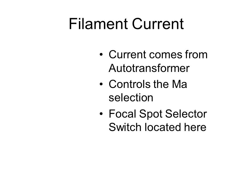 Filament Current Current comes from Autotransformer Controls the Ma selection Focal Spot Selector Switch located here