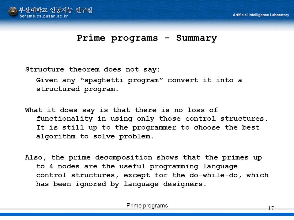 """Prime programs 17 Prime programs - Summary Structure theorem does not say: Given any """"spaghetti program"""" convert it into a structured program. What it"""