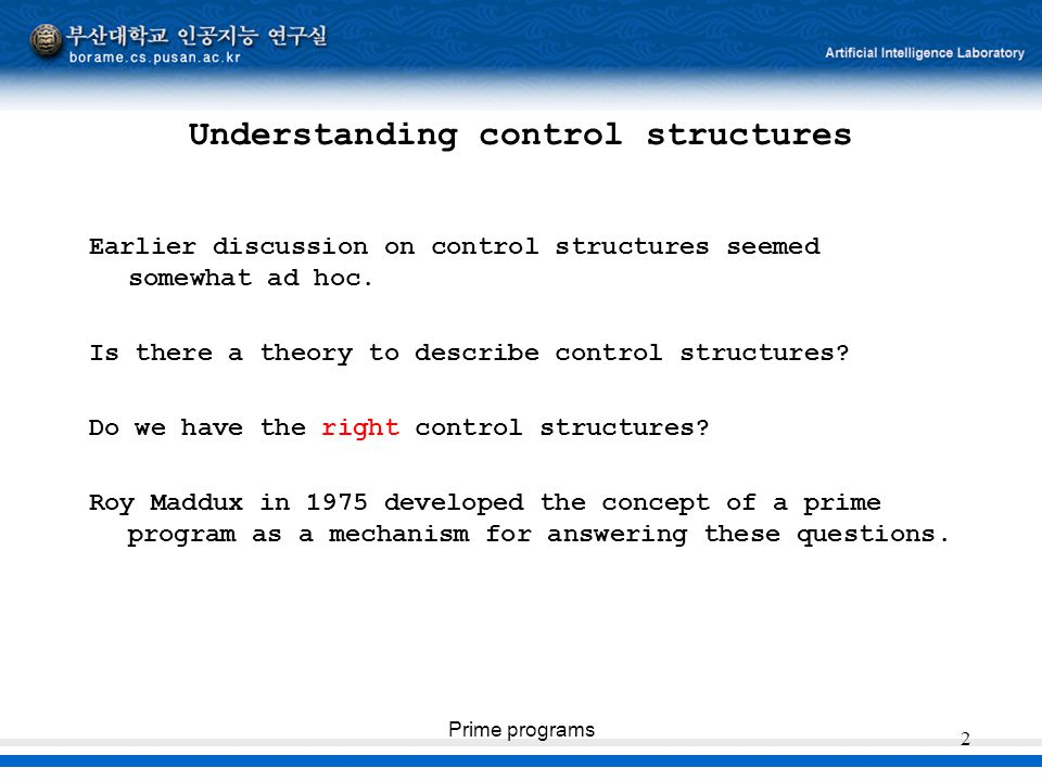 Prime programs 2 Understanding control structures Earlier discussion on control structures seemed somewhat ad hoc. Is there a theory to describe contr