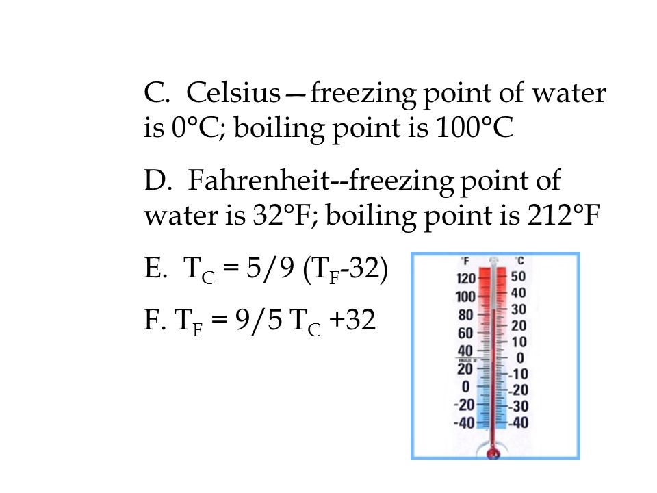 C. Celsius—freezing point of water is 0°C; boiling point is 100°C D.