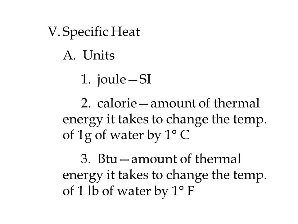 V.Specific Heat A. Units 1. joule—SI 2.