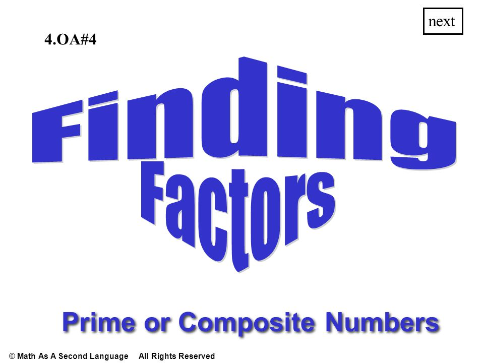 22 1,1, 2,2,11, next Find all the factors for… prime composite next © Math As A Second Language All Rights Reserved