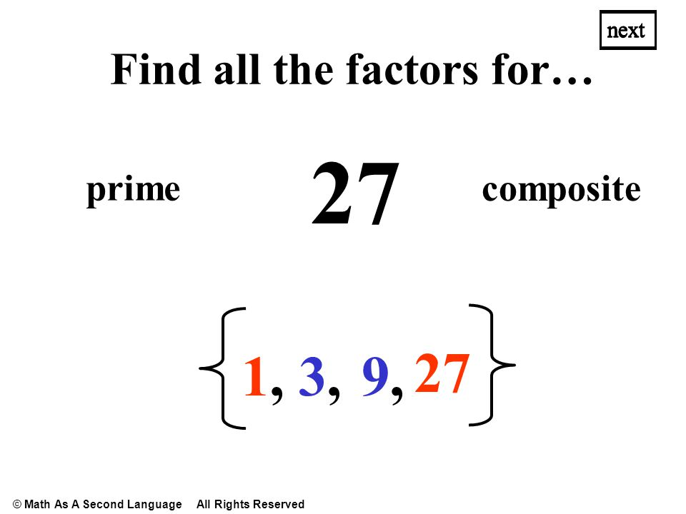 27 1,1, 3,3, next Find all the factors for… prime composite next 9,9, © Math As A Second Language All Rights Reserved