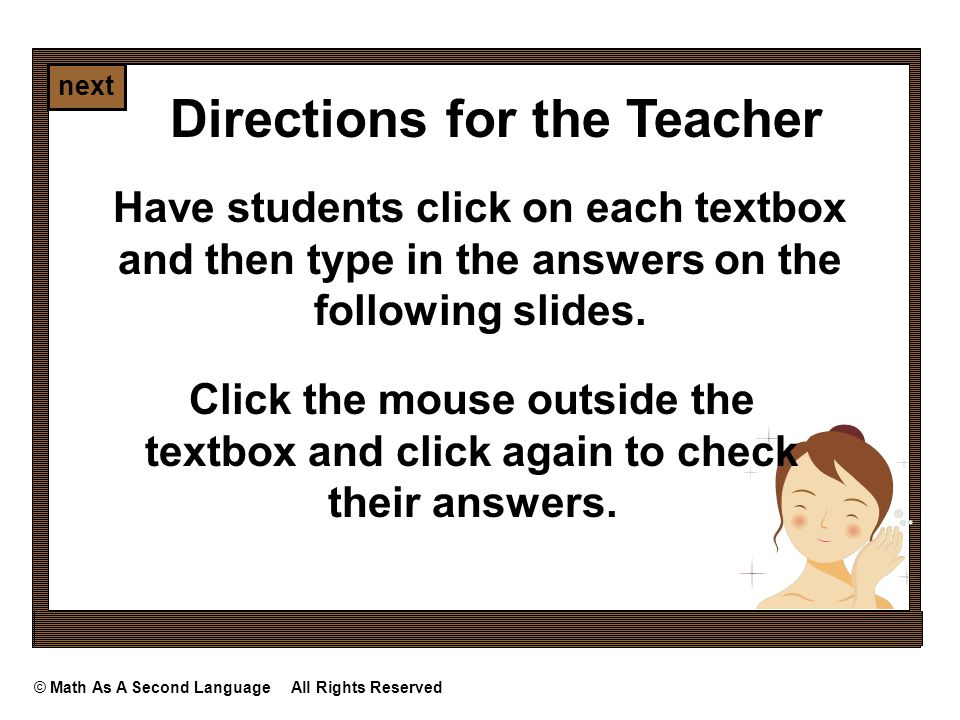next Directions for the Teacher Have students click on each textbox and then type in the answers on the following slides.