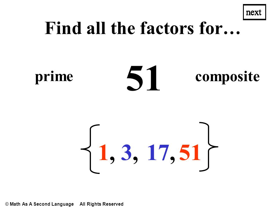 51 1,1, 3,3, next Find all the factors for… prime composite next 17, © Math As A Second Language All Rights Reserved