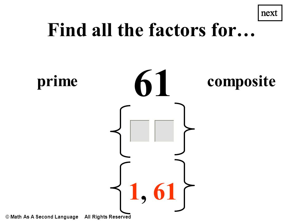 1,1,61 next prime composite next 61 Find all the factors for… © Math As A Second Language All Rights Reserved