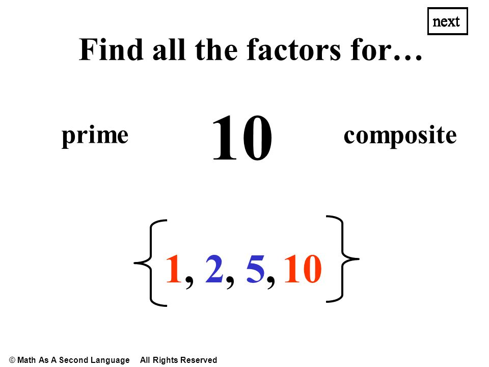 80 1,1, 2,2, 40, 4,4, next Find all the factors for… 20, 5,5,16, next prime composite next 8,8, 10, next © Math As A Second Language All Rights Reserved