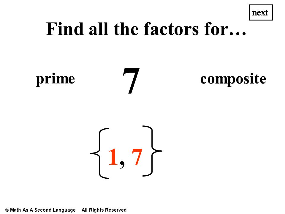 12 1,1, 2,2,6,6,3,3,4,4, next Find all the factors for… composite prime next © Math As A Second Language All Rights Reserved