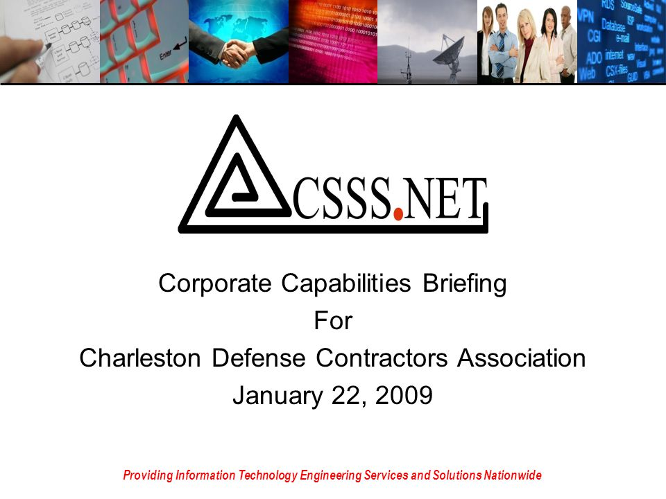 Corporate Capabilities Briefing For Charleston Defense Contractors Association January 22, 2009 Providing Information Technology Engineering Services and Solutions Nationwide