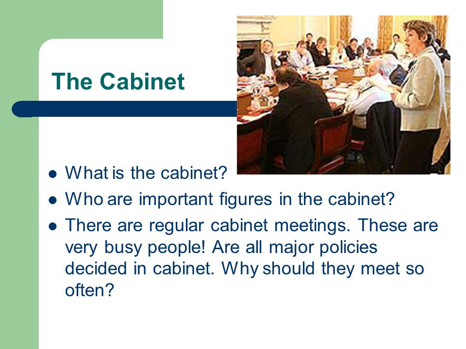 The Cabinet What is the cabinet.Who are important figures in the cabinet.