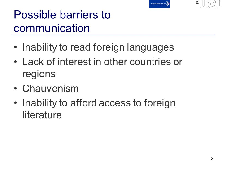 2 Possible barriers to communication Inability to read foreign languages Lack of interest in other countries or regions Chauvenism Inability to afford access to foreign literature
