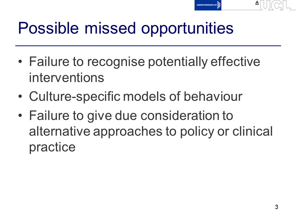 3 Possible missed opportunities Failure to recognise potentially effective interventions Culture-specific models of behaviour Failure to give due cons
