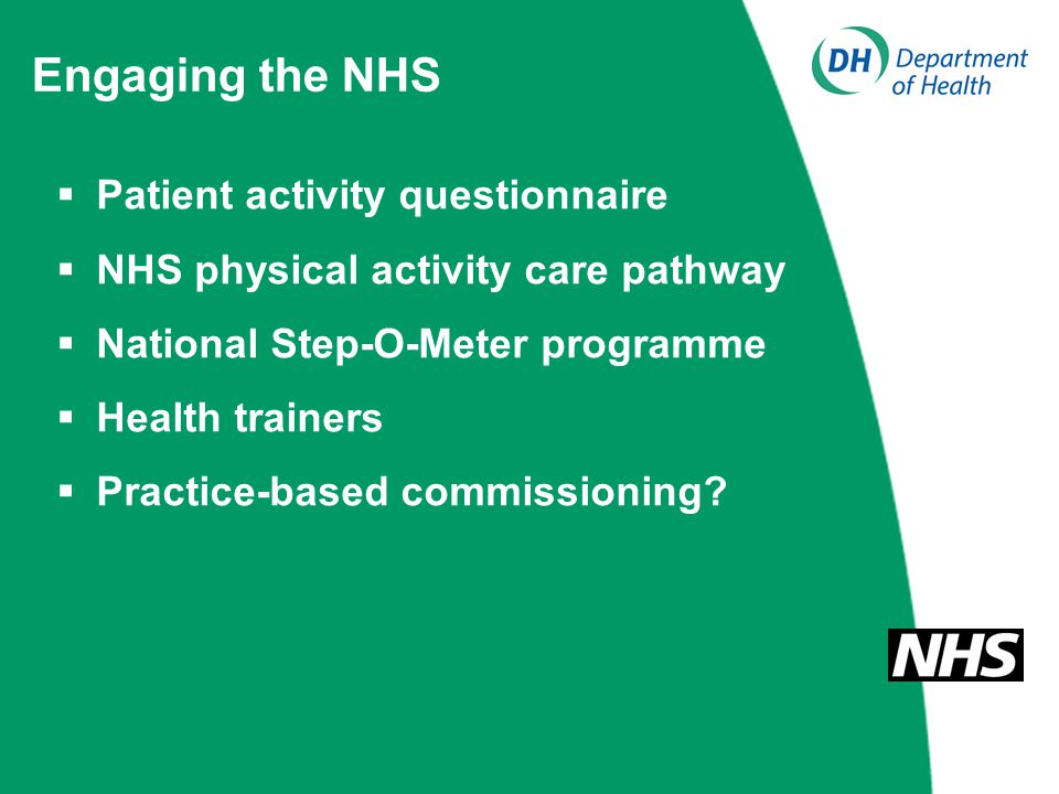 Engaging the NHS  Patient activity questionnaire  NHS physical activity care pathway  National Step-O-Meter programme  Health trainers  Practice-based commissioning