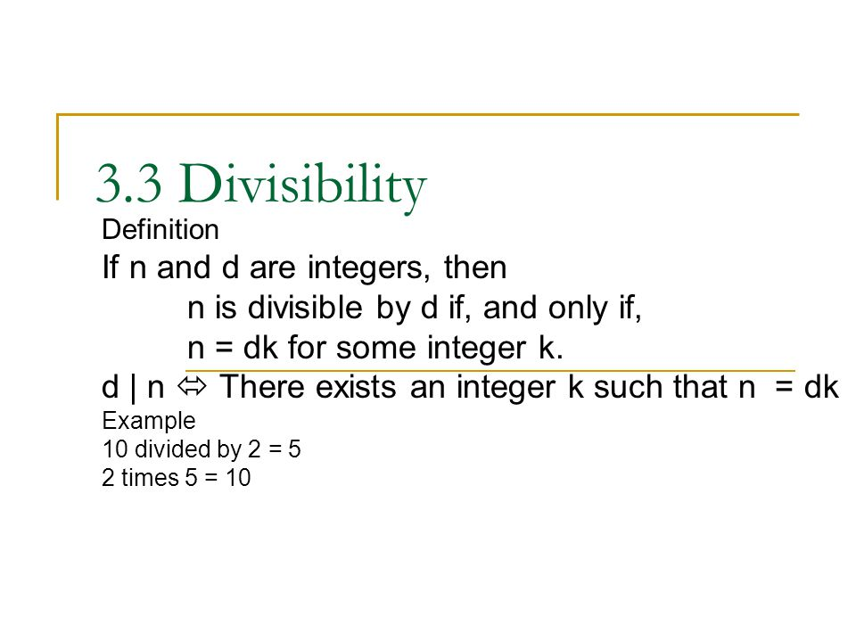 3.3 Divisibility Definition If n and d are integers, then n is divisible by d if, and only if, n = dk for some integer k.