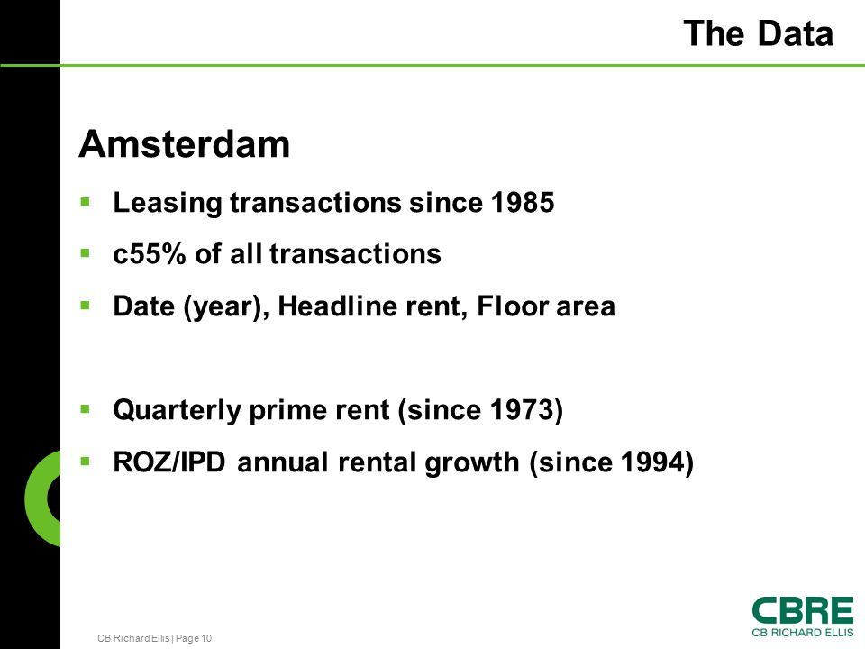CB Richard Ellis | Page 10 The Data Amsterdam  Leasing transactions since 1985  c55% of all transactions  Date (year), Headline rent, Floor area  Quarterly prime rent (since 1973)  ROZ/IPD annual rental growth (since 1994)