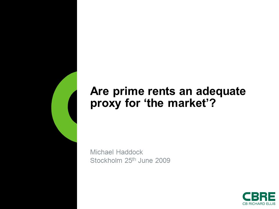 Michael Haddock Stockholm 25 th June 2009 Are prime rents an adequate proxy for 'the market'