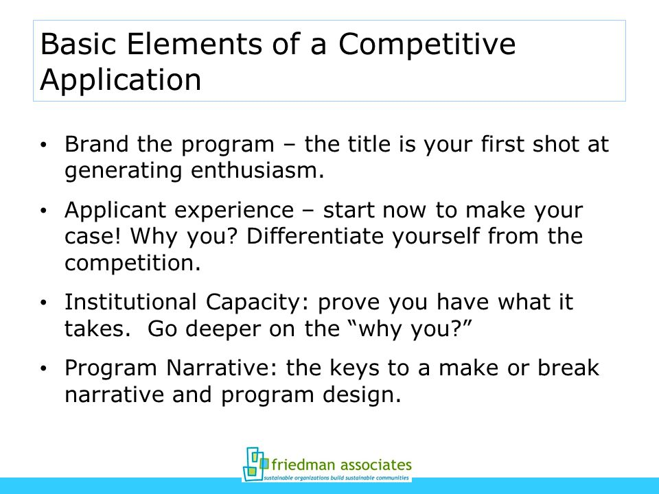 Basic Elements of a Competitive Application Brand the program – the title is your first shot at generating enthusiasm.