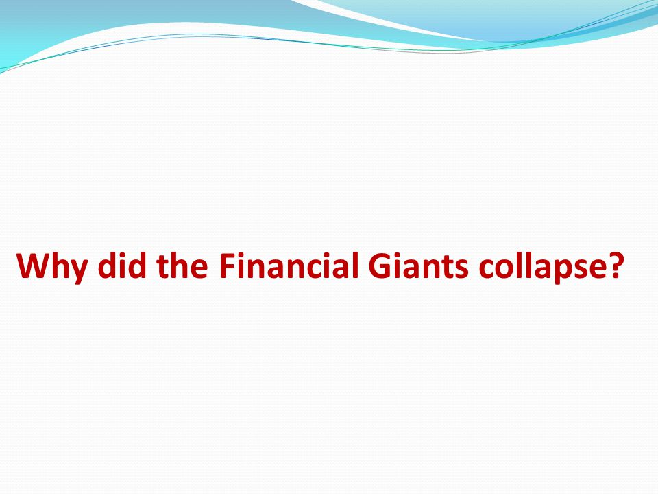 Why did the Financial Giants collapse